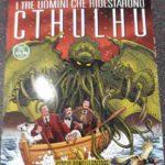 I fumetti di Cthulhu spiegati #1: I tre uomini che ridestarono Cthulhu