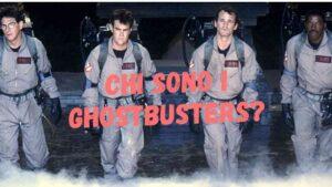 Chi sono i Ghostbusters? La storia completa